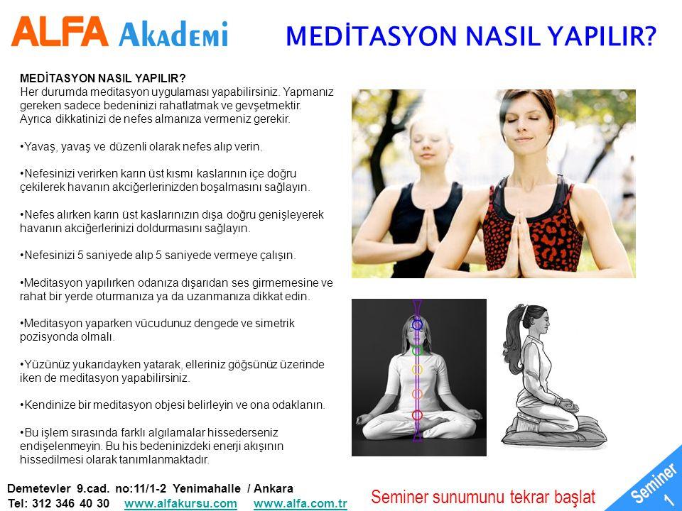MEDİTASYON NASIL YAPILIR? MEDİTASYON NASIL YAPILIR? Her durumda meditasyon uygulaması yapabilirsiniz. Yapmanız gereken sadece bedeninizi rahatlatmak v