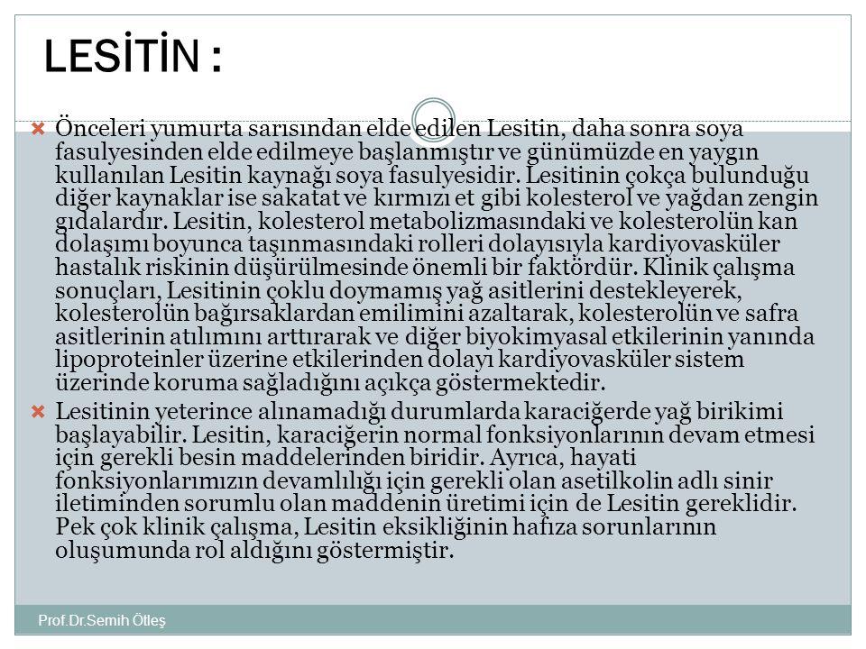 Prof.Dr.Semih Ötleş  Önceleri yumurta sarısından elde edilen Lesitin, daha sonra soya fasulyesinden elde edilmeye başlanmıştır ve günümüzde en yaygın