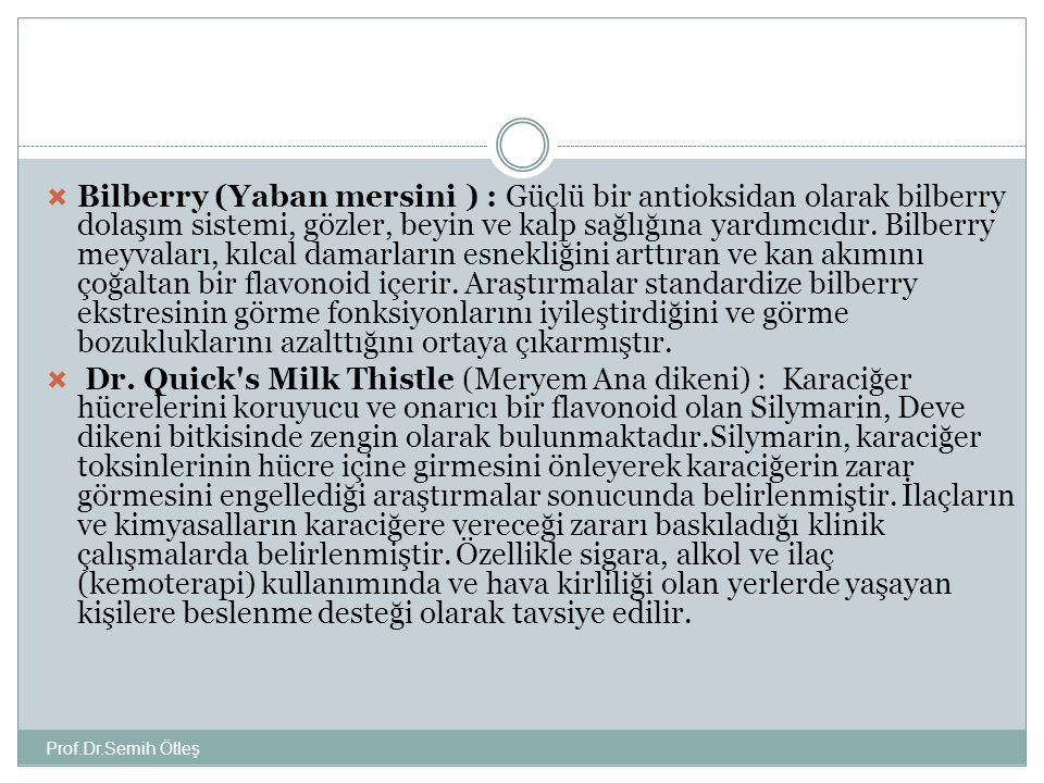 Prof.Dr.Semih Ötleş  Bilberry (Yaban mersini ) : Güçlü bir antioksidan olarak bilberry dolaşım sistemi, gözler, beyin ve kalp sağlığına yardımcıdır.
