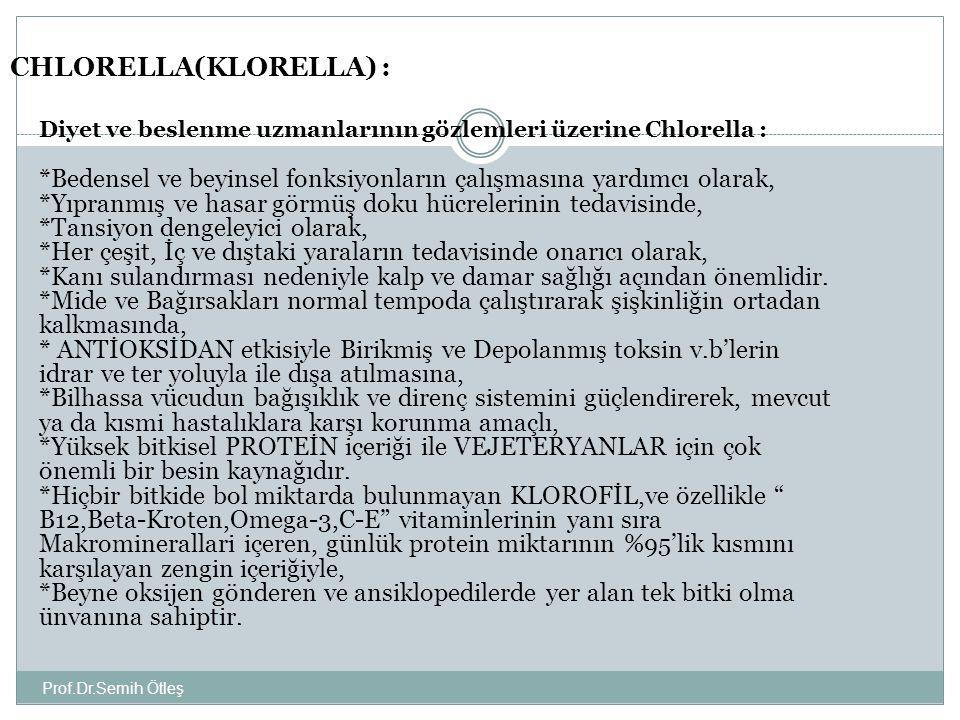 Prof.Dr.Semih Ötleş CHLORELLA(KLORELLA) : Diyet ve beslenme uzmanlarının gözlemleri üzerine Chlorella : *Bedensel ve beyinsel fonksiyonların çalışması