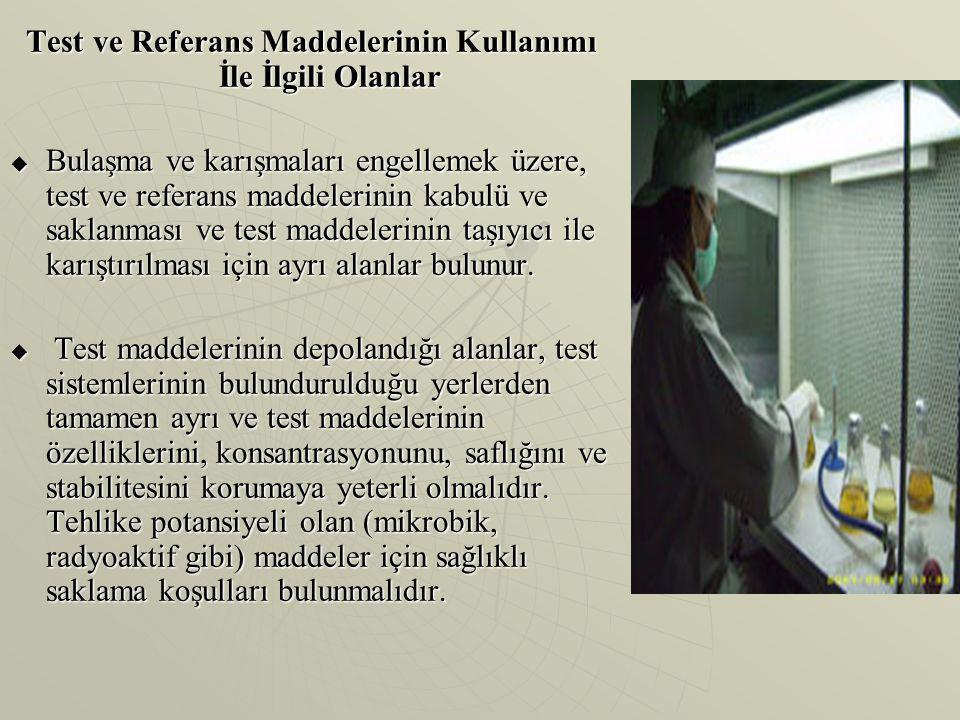 Test ve Referans Maddelerinin Kullanımı İle İlgili Olanlar  Bulaşma ve karışmaları engellemek üzere, test ve referans maddelerinin kabulü ve saklanma