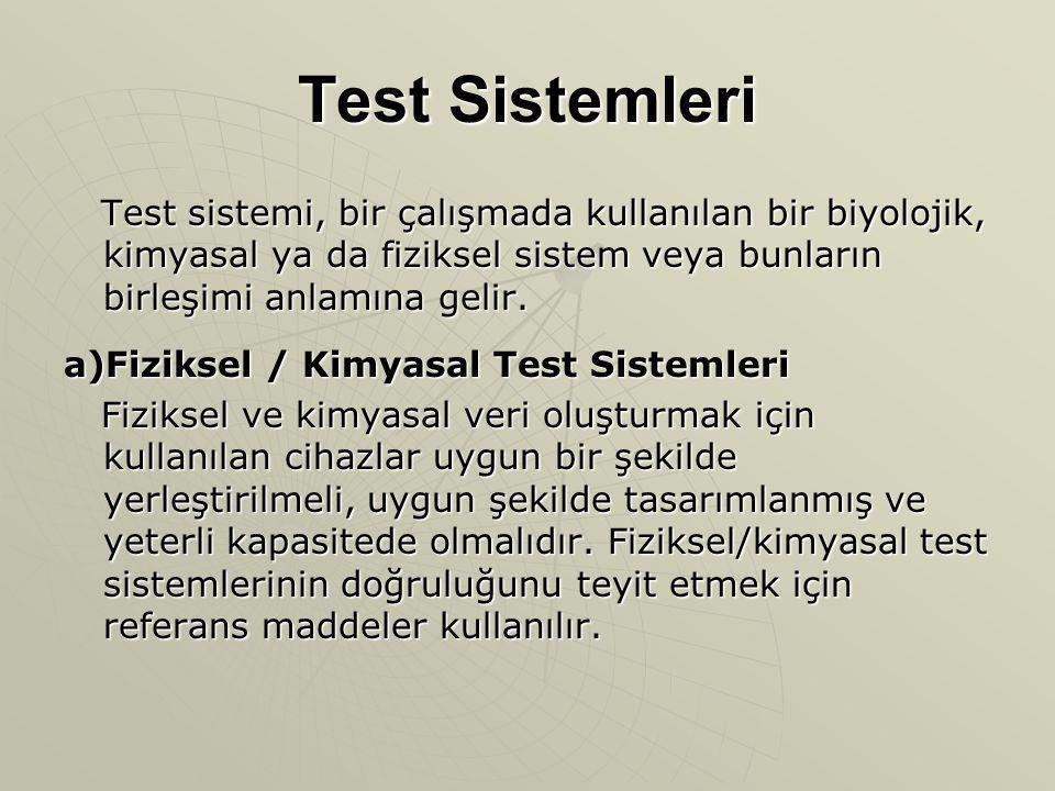 Test Sistemleri Test sistemi, bir çalışmada kullanılan bir biyolojik, kimyasal ya da fiziksel sistem veya bunların birleşimi anlamına gelir. Test sist