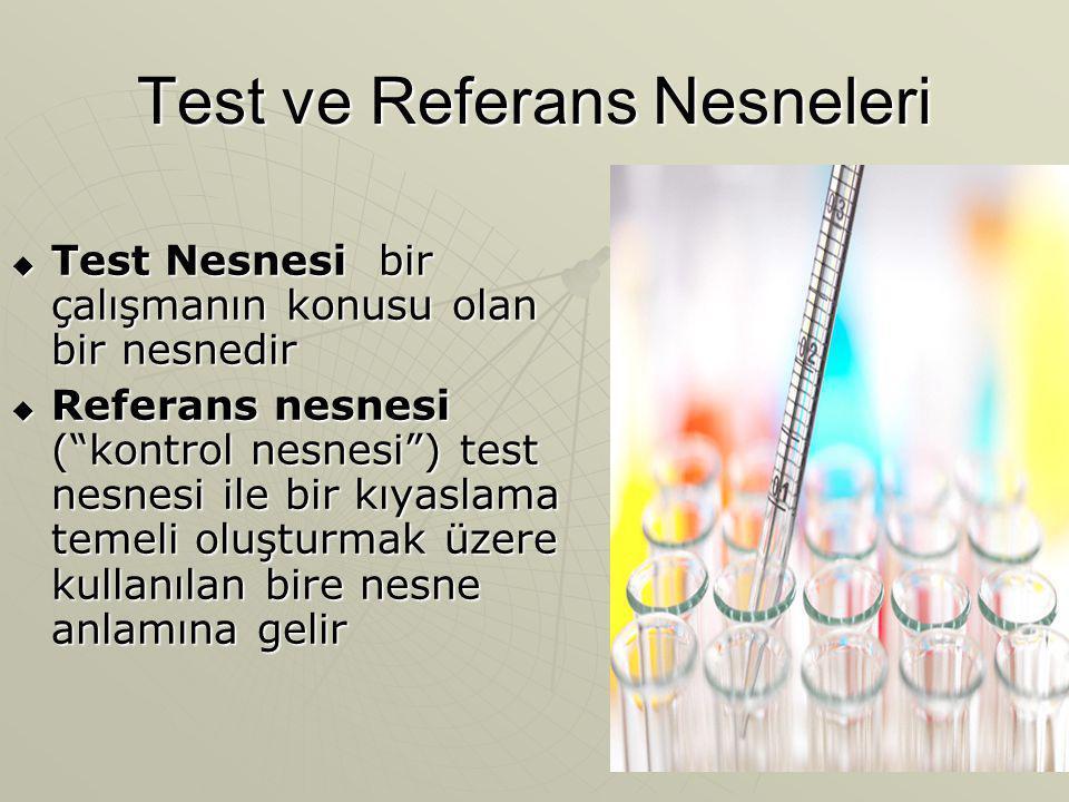 """Test ve Referans Nesneleri  Test Nesnesi bir çalışmanın konusu olan bir nesnedir  Referans nesnesi (""""kontrol nesnesi"""") test nesnesi ile bir kıyaslam"""