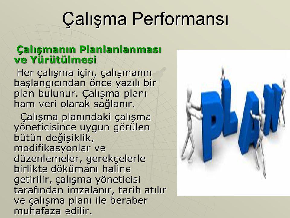 Çalışma Performansı Çalışmanın Planlanlanması ve Yürütülmesi Çalışmanın Planlanlanması ve Yürütülmesi Her çalışma için, çalışmanın başlangıcından önce