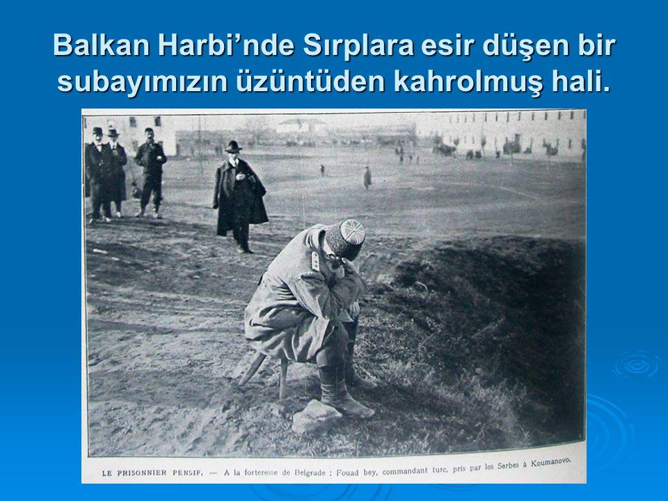 Balkan Harbi'nde Sırplara esir düşen bir subayımızın üzüntüden kahrolmuş hali.