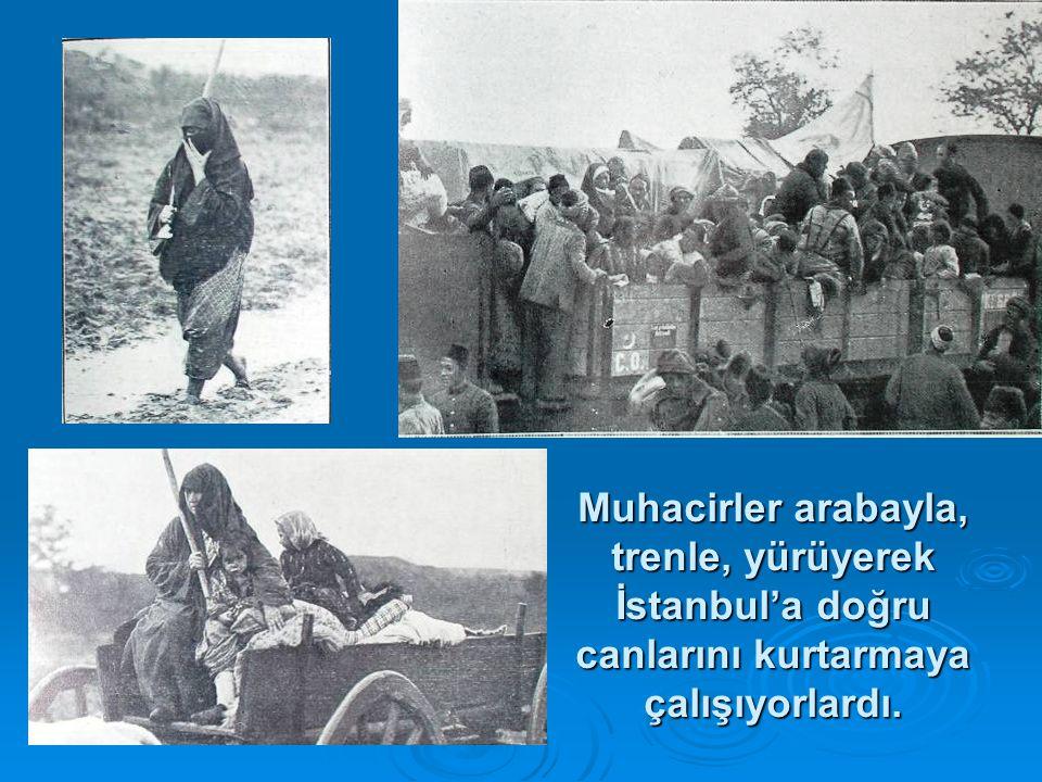 Muhacirler arabayla, trenle, yürüyerek İstanbul'a doğru canlarını kurtarmaya çalışıyorlardı.