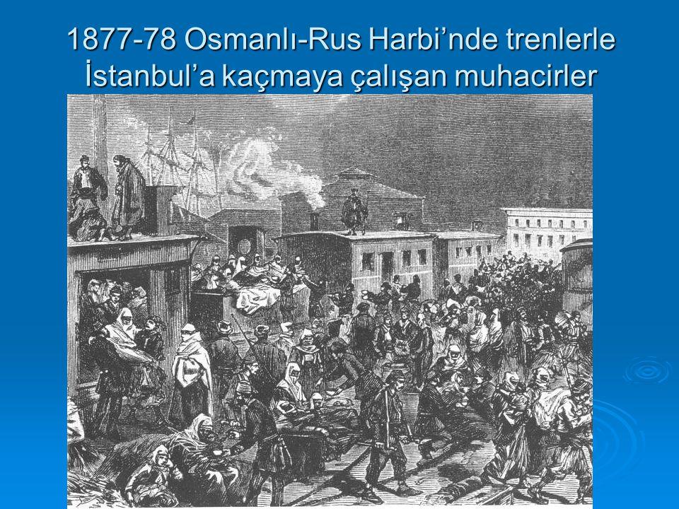 1877-78 Osmanlı-Rus Harbi'nde trenlerle İstanbul'a kaçmaya çalışan muhacirler