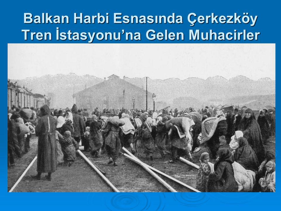Balkan Harbi Esnasında Çerkezköy Tren İstasyonu'na Gelen Muhacirler