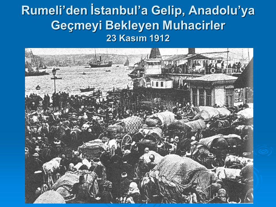 Rumeli'den İstanbul'a Gelip, Anadolu'ya Geçmeyi Bekleyen Muhacirler 23 Kasım 1912