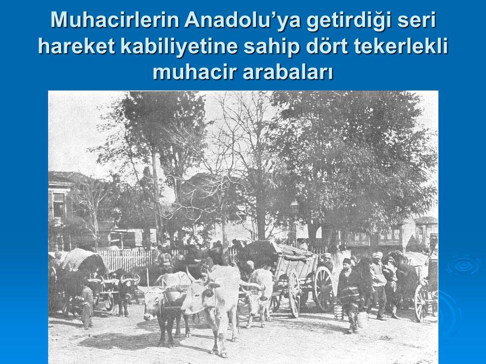 Muhacirlerin Anadolu'ya getirdiği seri hareket kabiliyetine sahip dört tekerlekli muhacir arabaları