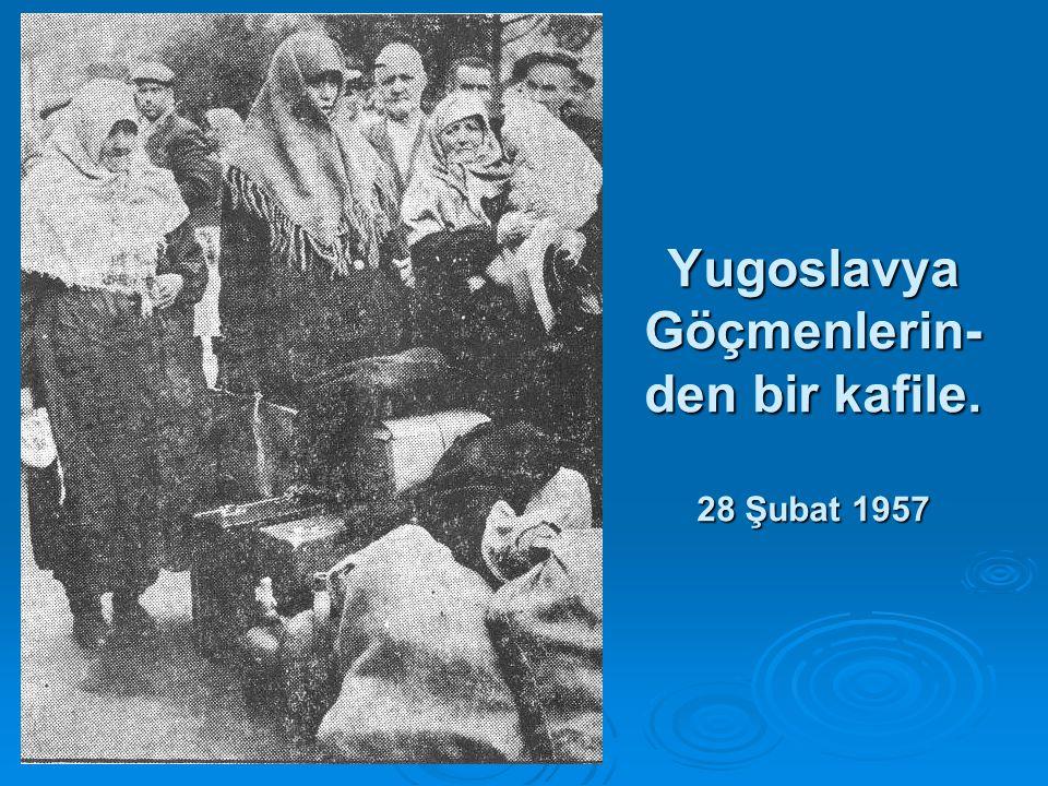 Yugoslavya Göçmenlerin- den bir kafile. 28 Şubat 1957