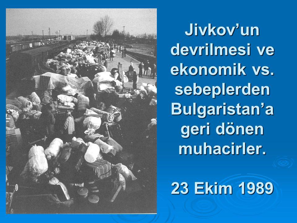 Jivkov'un devrilmesi ve ekonomik vs. sebeplerden Bulgaristan'a geri dönen muhacirler. 23 Ekim 1989