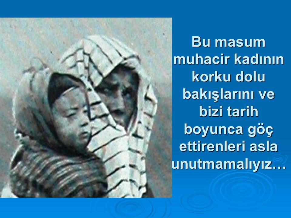 Bu masum muhacir kadının korku dolu bakışlarını ve bizi tarih boyunca göç ettirenleri asla unutmamalıyız…
