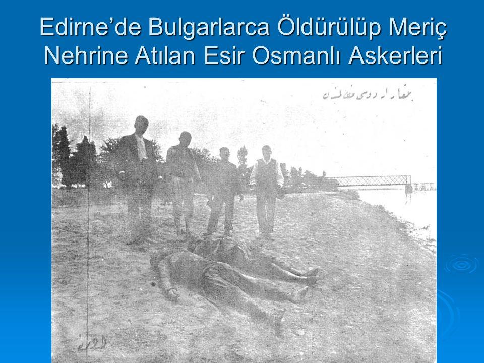 Edirne'de Bulgarlarca Öldürülüp Meriç Nehrine Atılan Esir Osmanlı Askerleri