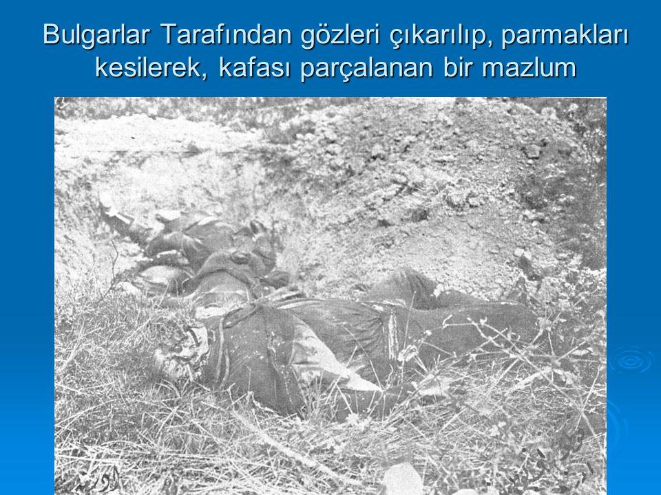 Bulgarlar Tarafından gözleri çıkarılıp, parmakları kesilerek, kafası parçalanan bir mazlum