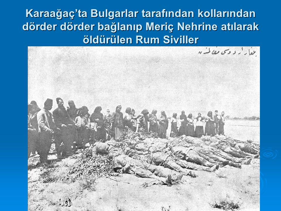 Karaağaç'ta Bulgarlar tarafından kollarından dörder dörder bağlanıp Meriç Nehrine atılarak öldürülen Rum Siviller