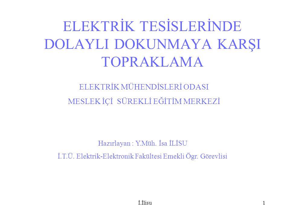 İ.İlisu52 Örnek 7 Sistemlerin karışık kullanılması 34.5/0.4 kV 1000 Kva uk = % 6 R B =2  35 A 16 A 3x50+25 mm 2 100 m RARA V U ts UEUE R A I E U E Uts 2 56,93 113,8 113,8 1 75,65 75,65 151,3 0,566 83,88 50 176,4