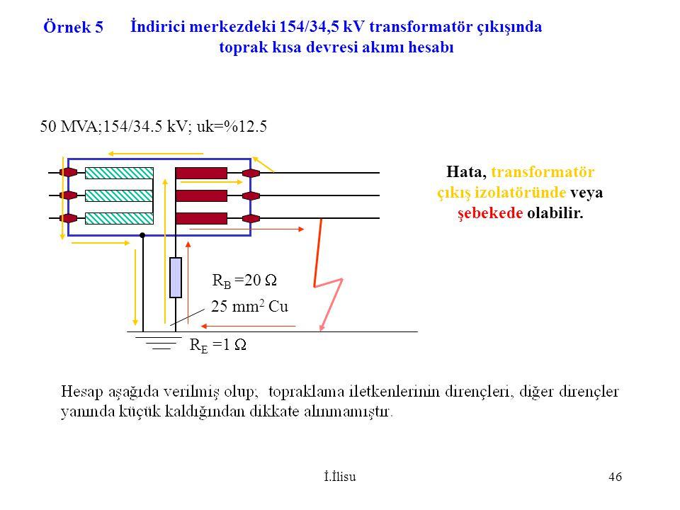 İ.İlisu46 İndirici merkezdeki 154/34,5 kV transformatör çıkışında toprak kısa devresi akımı hesabı 50 MVA;154/34.5 kV; uk=%12.5 R B =20  25 mm 2 Cu R