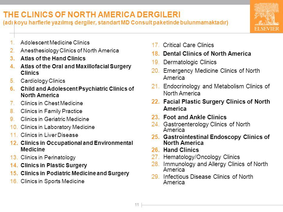 11 THE CLINICS OF NORTH AMERICA DERGILERI (adı koyu harflerle yazılmış dergiler, standart MD Consult paketinde bulunmamaktadır) 1.Adolescent Medicine