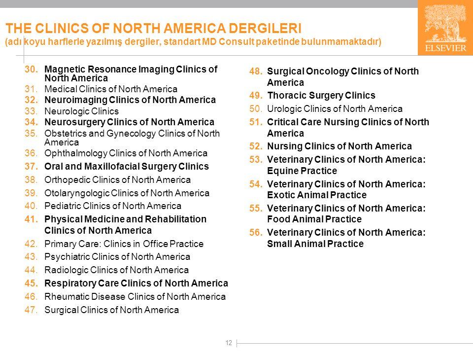 12 THE CLINICS OF NORTH AMERICA DERGILERI (adı koyu harflerle yazılmış dergiler, standart MD Consult paketinde bulunmamaktadır) 48.Surgical Oncology C