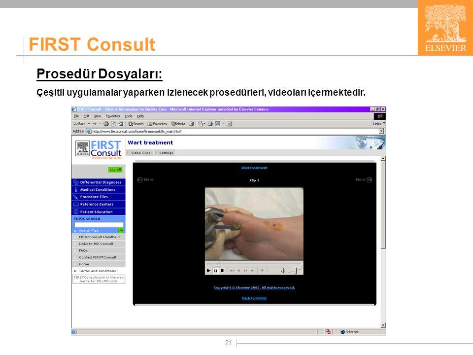 21 FIRST Consult Prosedür Dosyaları: Çeşitli uygulamalar yaparken izlenecek prosedürleri, videoları içermektedir.