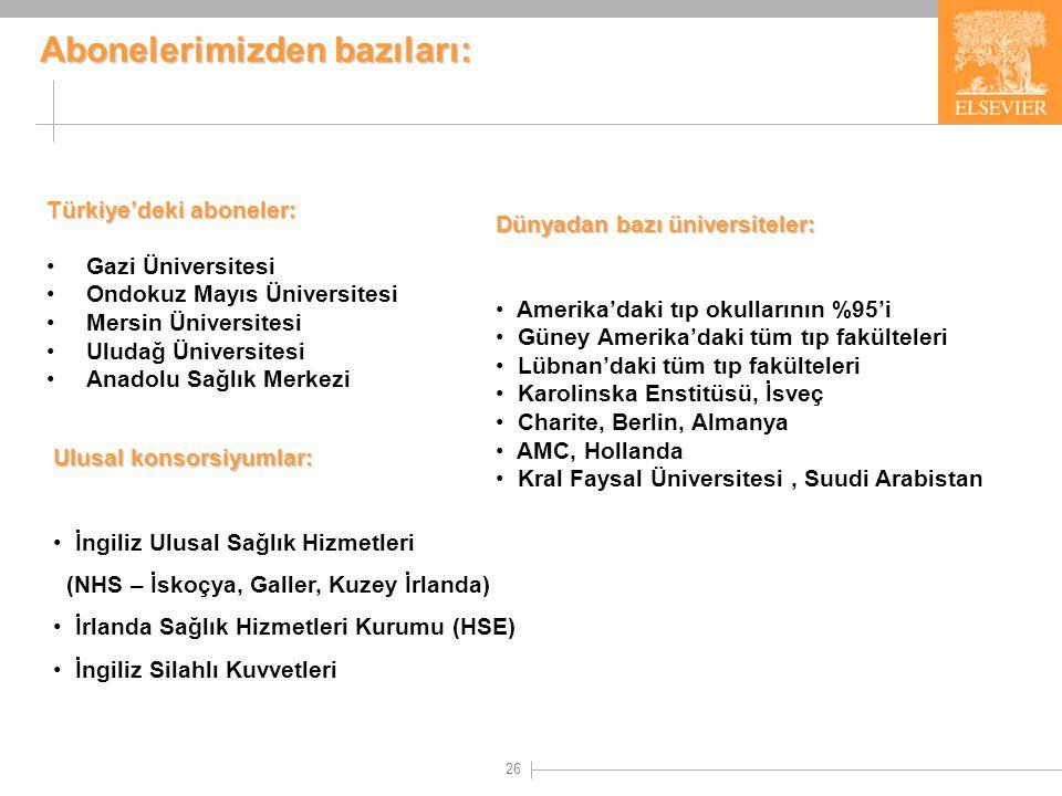 26 Türkiye'deki aboneler: •Gazi Üniversitesi •Ondokuz Mayıs Üniversitesi •Mersin Üniversitesi •Uludağ Üniversitesi •Anadolu Sağlık Merkezi Abonelerimi