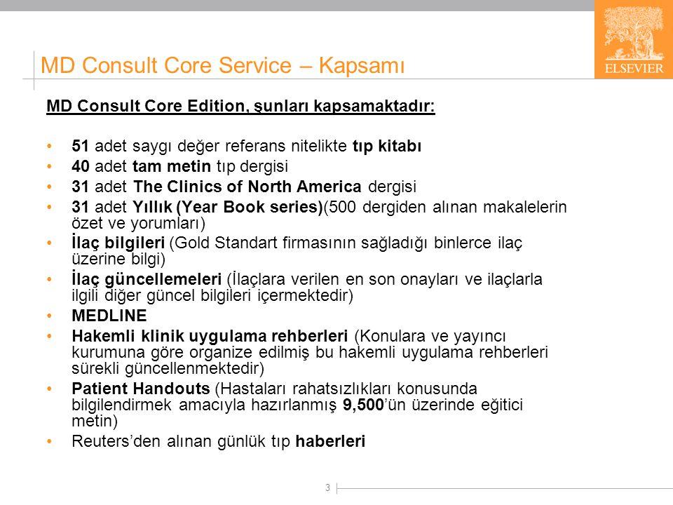 3 MD Consult Core Edition, şunları kapsamaktadır: •51 adet saygı değer referans nitelikte tıp kitabı •40 adet tam metin tıp dergisi •31 adet The Clini