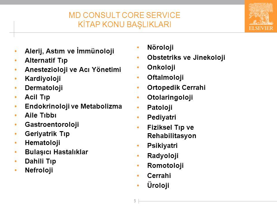 5 MD CONSULT CORE SERVICE KİTAP KONU BAŞLIKLARI •Alerij, Astım ve İmmünoloji •Alternatif Tıp •Anestezioloji ve Acı Yönetimi •Kardiyoloji •Dermatoloji