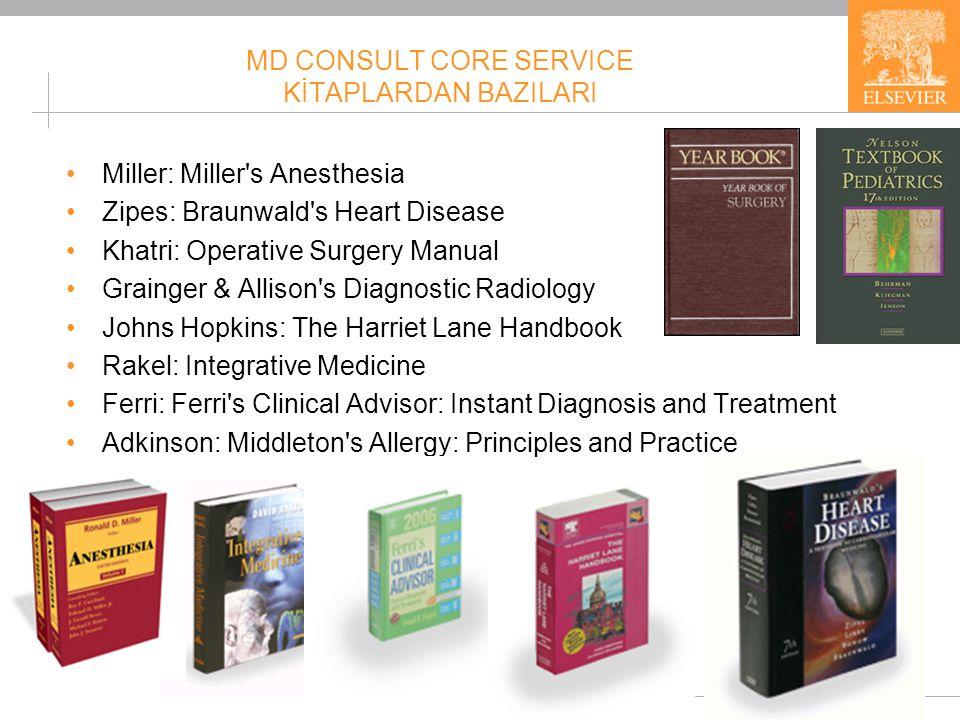 6 MD CONSULT CORE SERVICE KİTAPLARDAN BAZILARI •Miller: Miller's Anesthesia •Zipes: Braunwald's Heart Disease •Khatri: Operative Surgery Manual •Grain