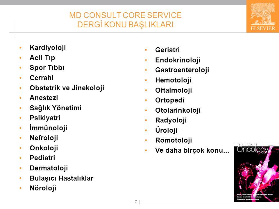 7 MD CONSULT CORE SERVICE DERGİ KONU BAŞLIKLARI •Kardiyoloji •Acil Tıp •Spor Tıbbı •Cerrahi •Obstetrik ve Jinekoloji •Anestezi •Sağlık Yönetimi •Psiki
