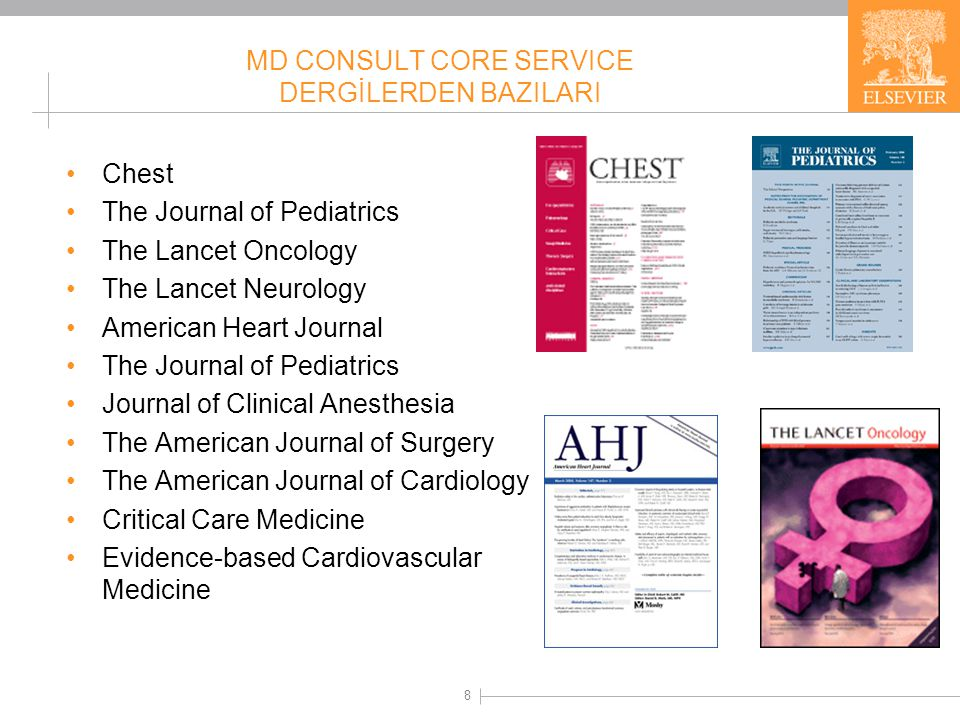 8 MD CONSULT CORE SERVICE DERGİLERDEN BAZILARI •Chest •The Journal of Pediatrics •The Lancet Oncology •The Lancet Neurology •American Heart Journal •T