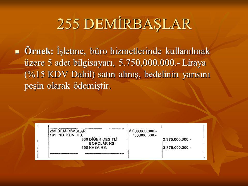 255 DEMİRBAŞLAR  Örnek: İşletme, büro hizmetlerinde kullanılmak üzere 5 adet bilgisayarı, 5.750,000.000.- Liraya (%15 KDV Dahil) satın almış, bedelinin yarısını peşin olarak ödemiştir.