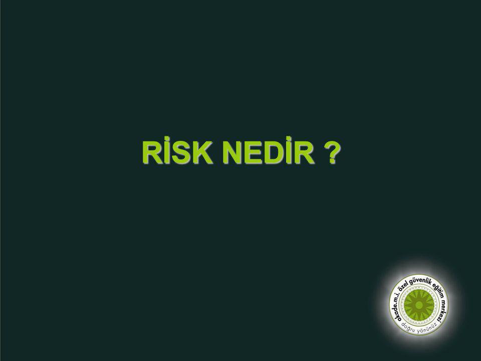Risklerin pek çoğu kolaylıkla belirlenebilir yada tahmin edilebilir.
