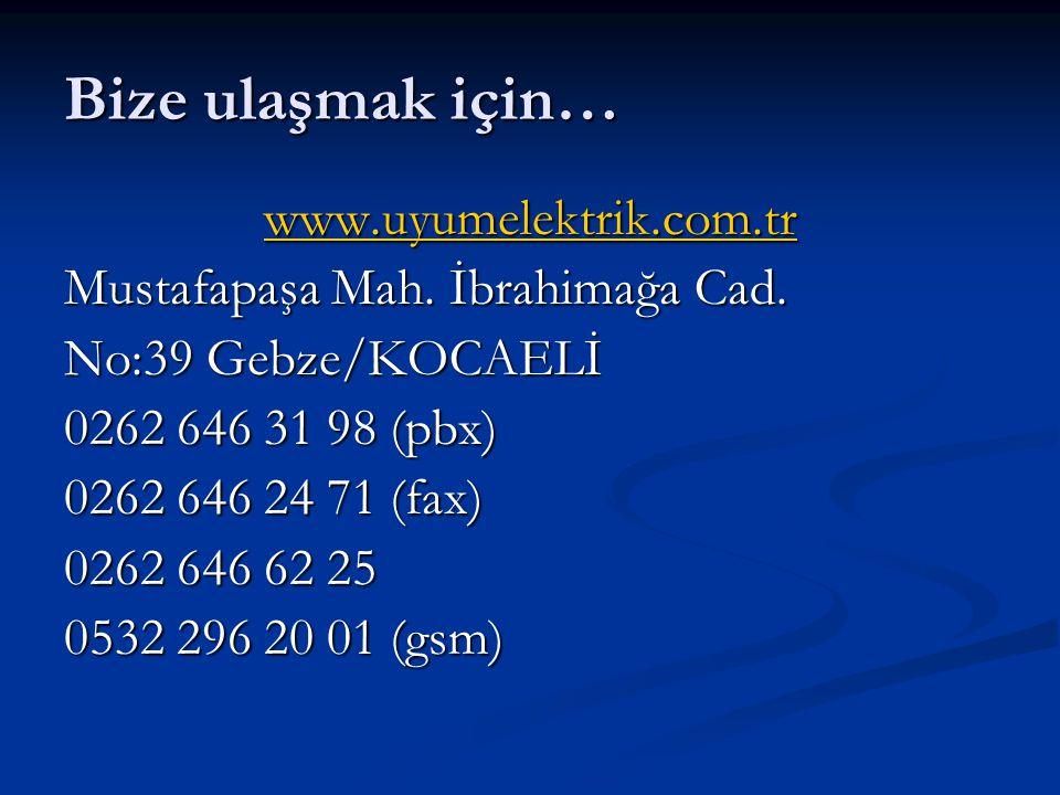 Bize ulaşmak için… www.uyumelektrik.com.tr Mustafapaşa Mah.