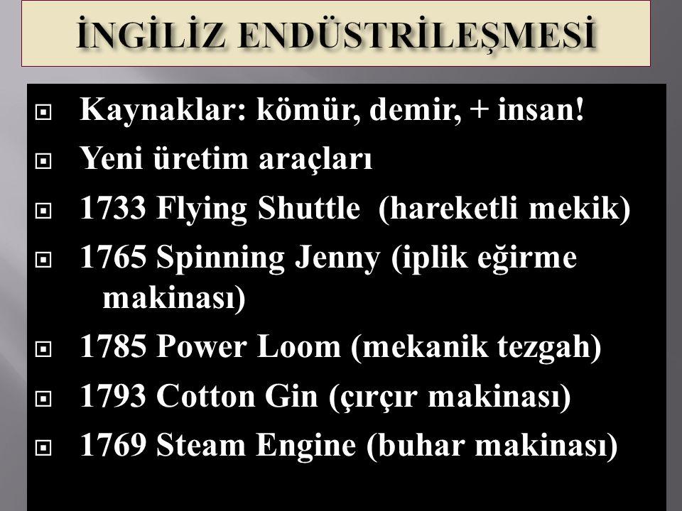  Kaynaklar: kömür, demir, + insan!  Yeni üretim araçları  1733 Flying Shuttle (hareketli mekik)  1765 Spinning Jenny (iplik eğirme makinası)  178