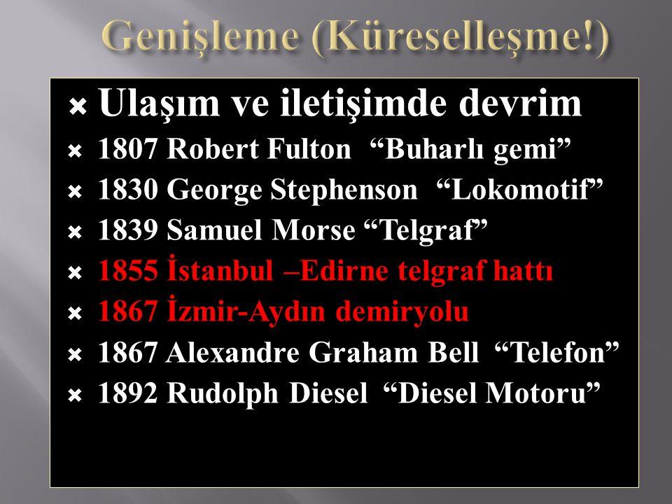 """ Ulaşım ve iletişimde devrim  1807 Robert Fulton """"Buharlı gemi""""  1830 George Stephenson """"Lokomotif""""  1839 Samuel Morse """"Telgraf""""  1855 İstanbul –"""