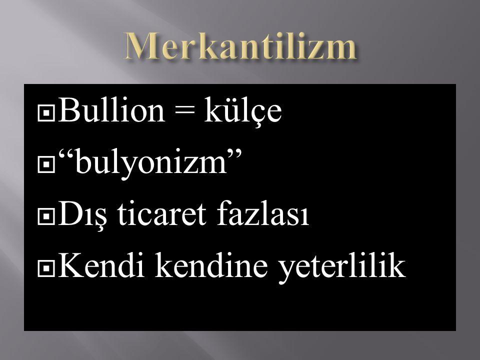 """ Bullion = külçe  """"bulyonizm""""  Dış ticaret fazlası  Kendi kendine yeterlilik"""