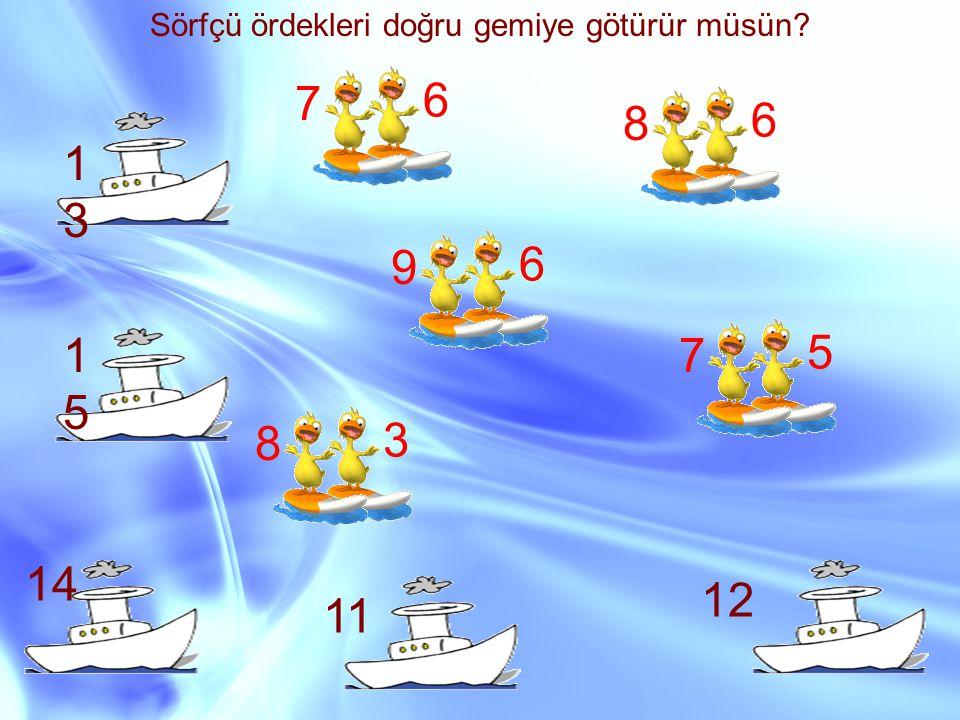 Sörfçü ördekleri doğru gemiye götürür müsün? 1313 1515 14 11 12 9 6 7 6 7 5 8 3 8 6