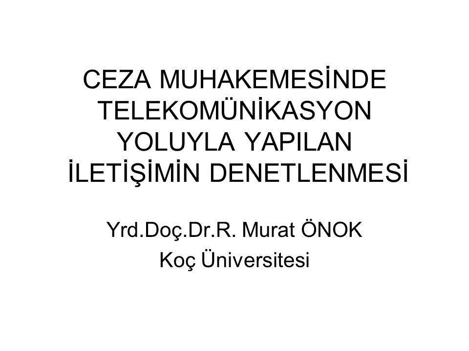 CEZA MUHAKEMESİNDE TELEKOMÜNİKASYON YOLUYLA YAPILAN İLETİŞİMİN DENETLENMESİ Yrd.Doç.Dr.R. Murat ÖNOK Koç Üniversitesi