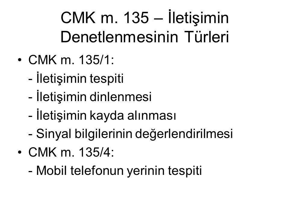 CMK m. 135 – İletişimin Denetlenmesinin Türleri •CMK m. 135/1: - İletişimin tespiti - İletişimin dinlenmesi - İletişimin kayda alınması - Sinyal bilgi