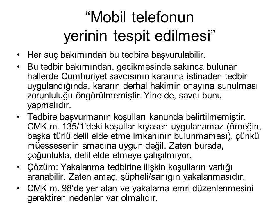"""""""Mobil telefonun yerinin tespit edilmesi"""" •Her suç bakımından bu tedbire başvurulabilir. •Bu tedbir bakımından, gecikmesinde sakınca bulunan hallerde"""