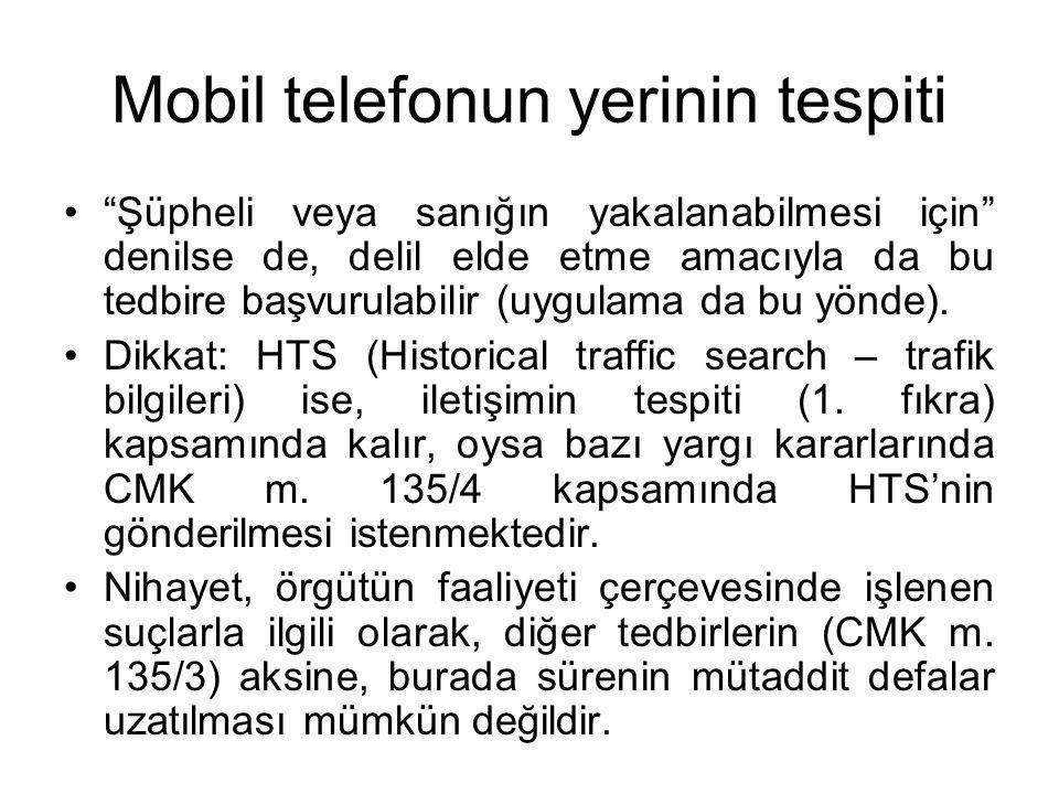 """Mobil telefonun yerinin tespiti •""""Şüpheli veya sanığın yakalanabilmesi için"""" denilse de, delil elde etme amacıyla da bu tedbire başvurulabilir (uygula"""