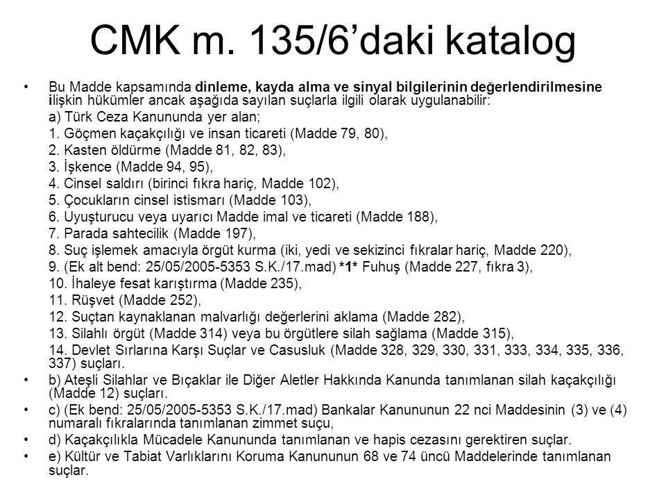 CMK m. 135/6'daki katalog •Bu Madde kapsamında dinleme, kayda alma ve sinyal bilgilerinin değerlendirilmesine ilişkin hükümler ancak aşağıda sayılan s
