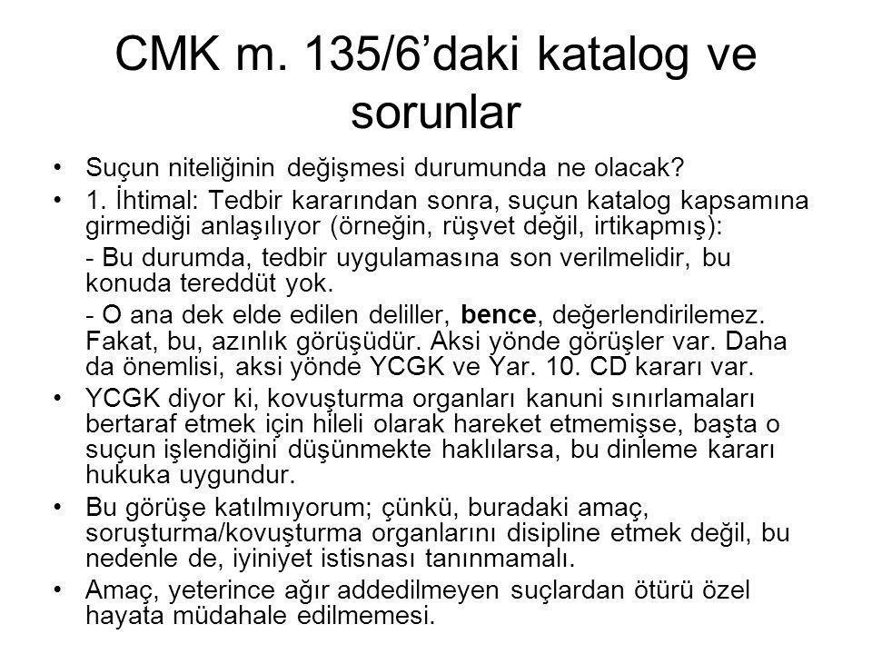 CMK m. 135/6'daki katalog ve sorunlar •Suçun niteliğinin değişmesi durumunda ne olacak? •1. İhtimal: Tedbir kararından sonra, suçun katalog kapsamına