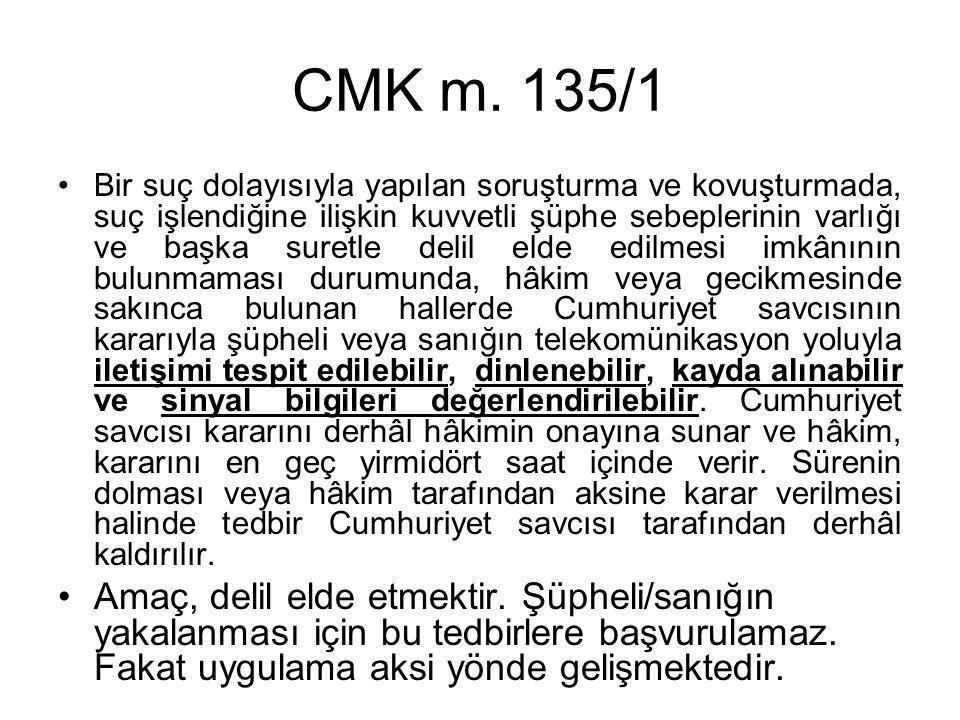 CMK m. 135/1 •Bir suç dolayısıyla yapılan soruşturma ve kovuşturmada, suç işlendiğine ilişkin kuvvetli şüphe sebeplerinin varlığı ve başka suretle del
