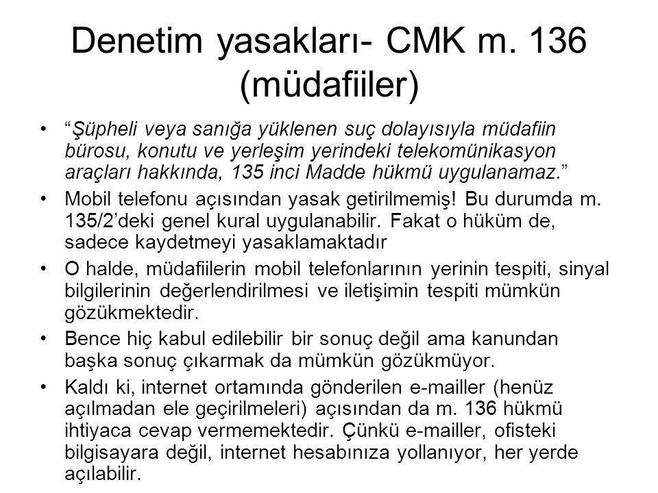 """Denetim yasakları- CMK m. 136 (müdafiiler) •""""Şüpheli veya sanığa yüklenen suç dolayısıyla müdafiin bürosu, konutu ve yerleşim yerindeki telekomünikasy"""