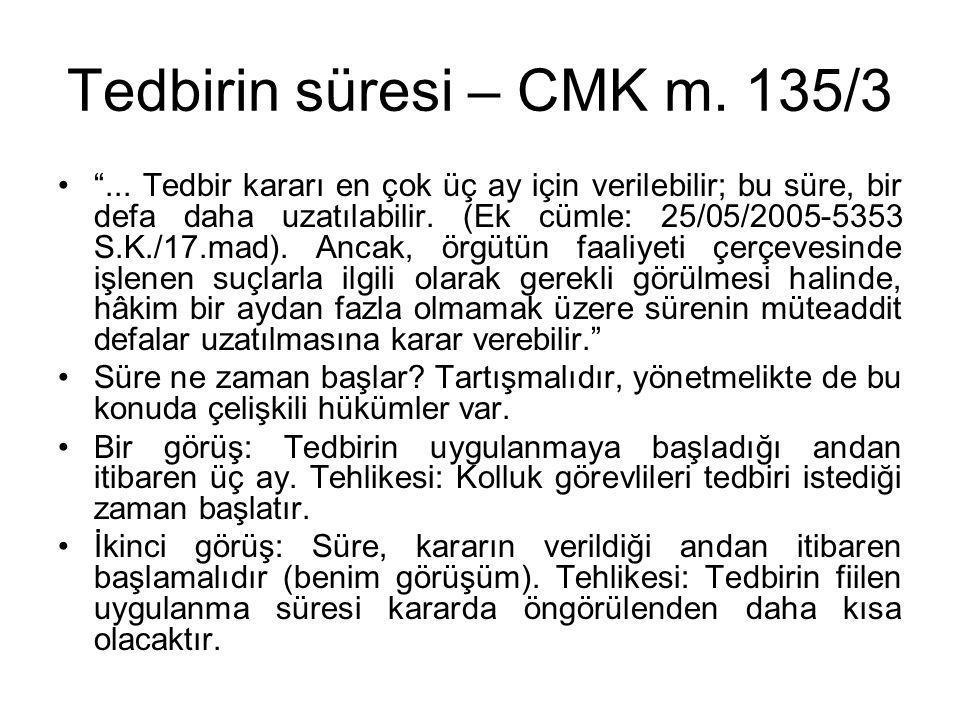 """Tedbirin süresi – CMK m. 135/3 •""""... Tedbir kararı en çok üç ay için verilebilir; bu süre, bir defa daha uzatılabilir. (Ek cümle: 25/05/2005-5353 S.K."""