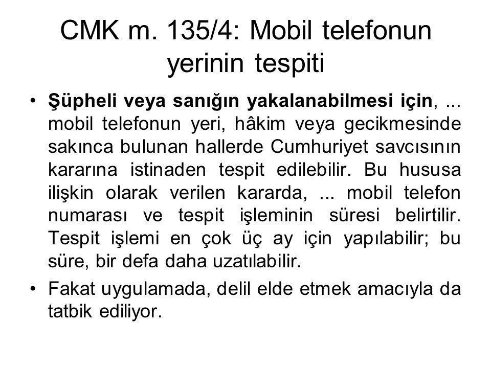 CMK m. 135/4: Mobil telefonun yerinin tespiti •Şüpheli veya sanığın yakalanabilmesi için,... mobil telefonun yeri, hâkim veya gecikmesinde sakınca bul