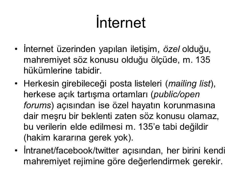 İnternet •İnternet üzerinden yapılan iletişim, özel olduğu, mahremiyet söz konusu olduğu ölçüde, m. 135 hükümlerine tabidir. •Herkesin girebileceği po