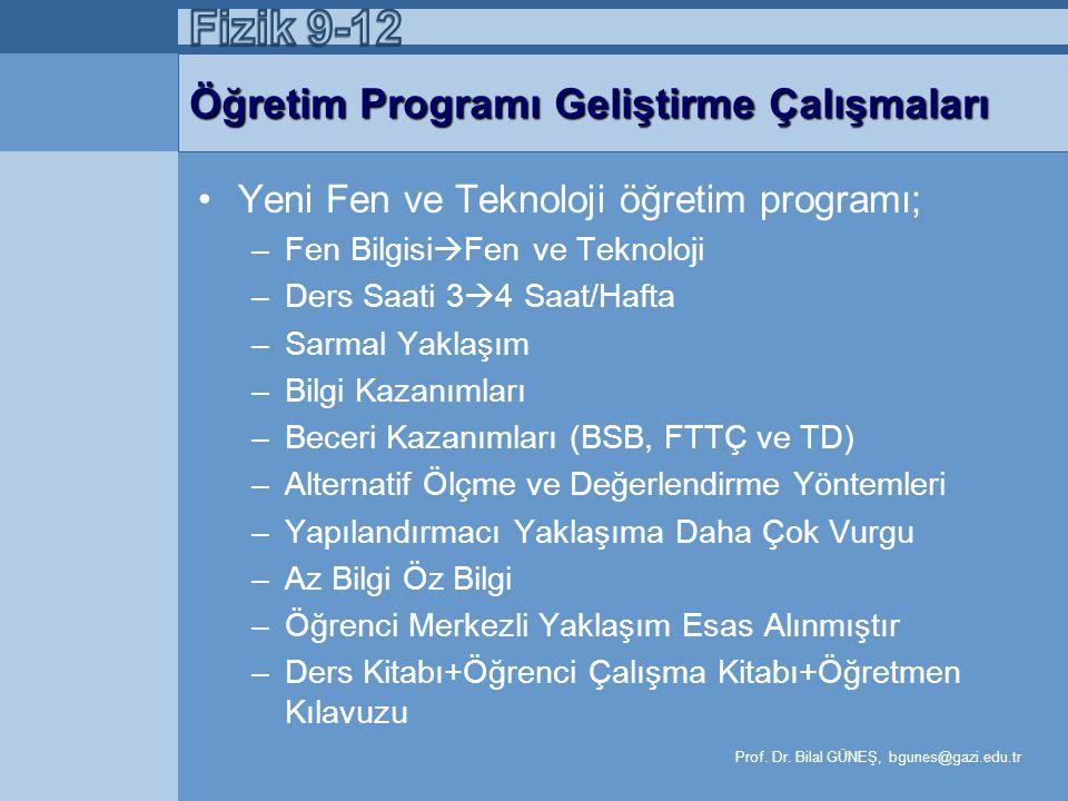 Fizik Öğretim Programları •İlköğretim de 2005 yılında tamamlanan öğretim programı reformunun ardından lise düzeyindeki temel derslerin programı da değiştirilmeye başlanmıştır.